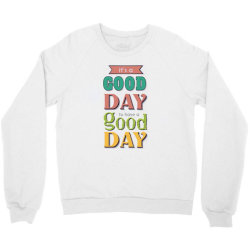It's a good day to have a good day Crewneck Sweatshirt | Artistshot
