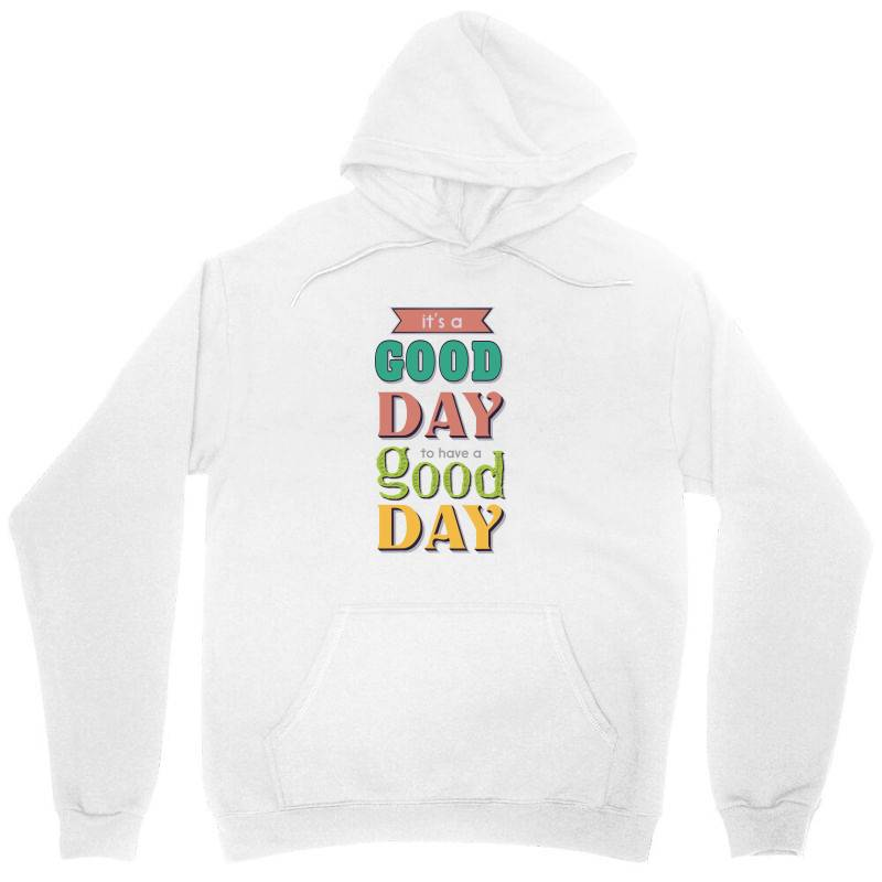 It's A Good Day To Have A Good Day Unisex Hoodie | Artistshot