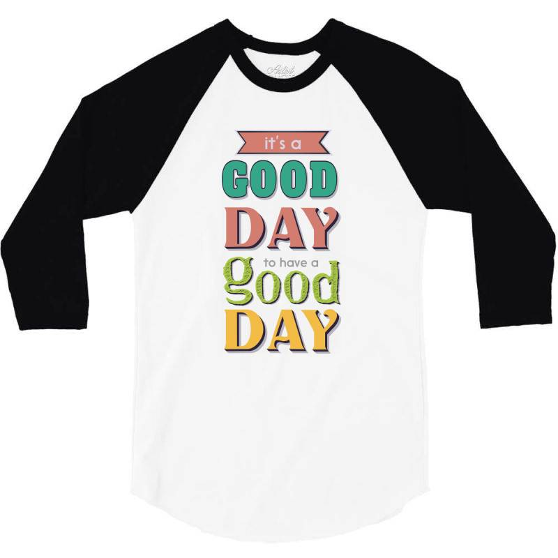 It's A Good Day To Have A Good Day 3/4 Sleeve Shirt | Artistshot