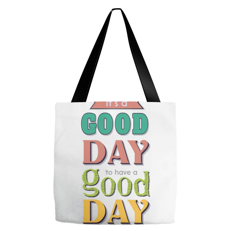 It's A Good Day To Have A Good Day Tote Bags | Artistshot