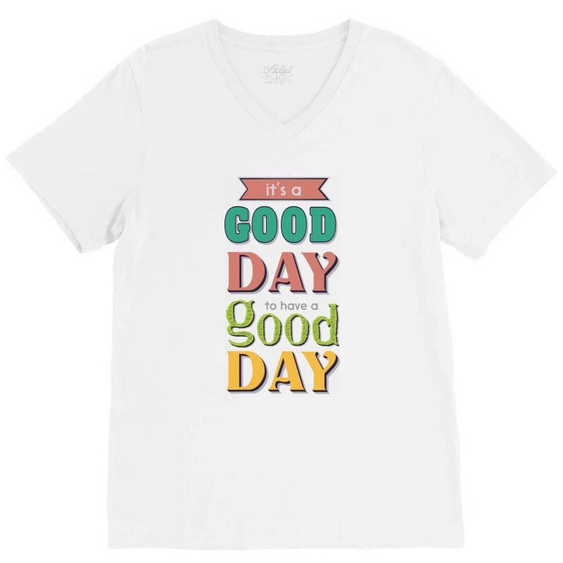 It's A Good Day To Have A Good Day V-neck Tee | Artistshot