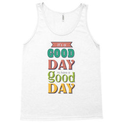 It's a good day to have a good day Tank Top | Artistshot