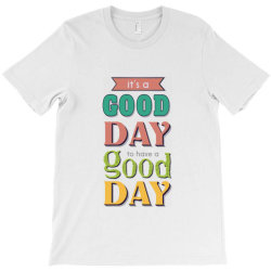 It's a good day to have a good day T-Shirt | Artistshot