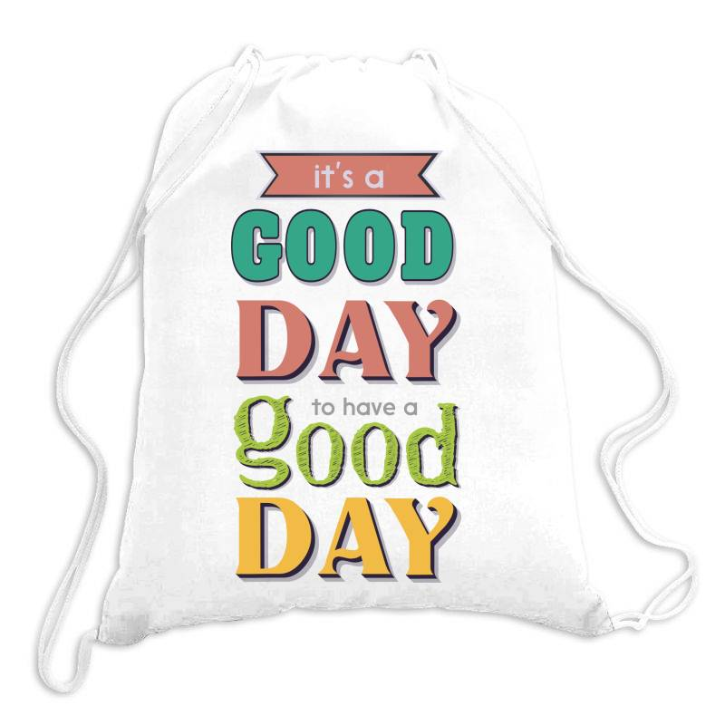 It's A Good Day To Have A Good Day Drawstring Bags | Artistshot