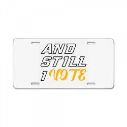 and still i vote License Plate | Artistshot