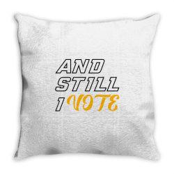 and still i vote Throw Pillow | Artistshot