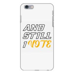 and still i vote iPhone 6 Plus/6s Plus Case | Artistshot