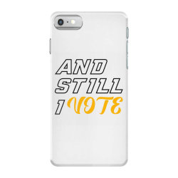 and still i vote iPhone 7 Case | Artistshot