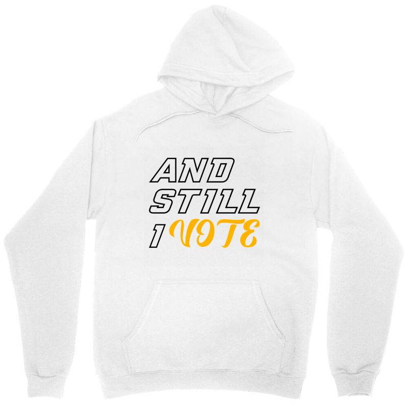 And Still I Vote Unisex Hoodie | Artistshot