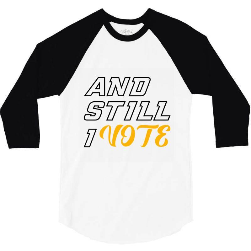 And Still I Vote 3/4 Sleeve Shirt | Artistshot