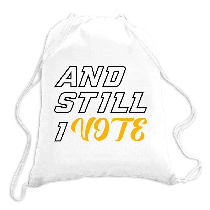 And Still I Vote Drawstring Bags | Artistshot