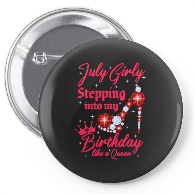 July Girl Stepping Into My Birthday Like A Queen Pin-back Button | Artistshot