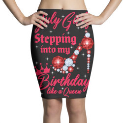 July Girl Stepping into my Birthday like a Queen Pencil Skirts | Artistshot