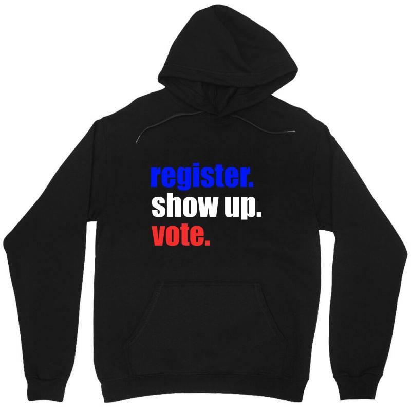 Register Show Up Vote Unisex Hoodie | Artistshot