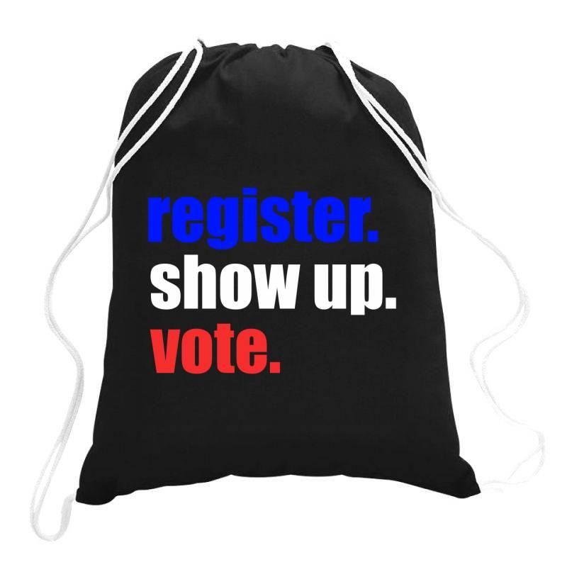 Register Show Up Vote Drawstring Bags | Artistshot