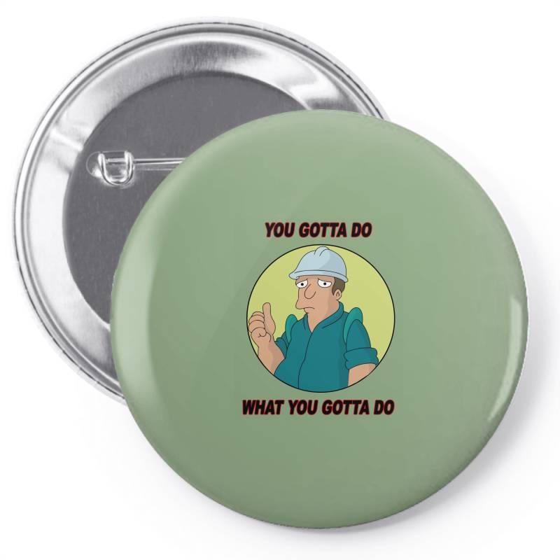 You Gotta Do What You Gotta Do Pin-back Button | Artistshot