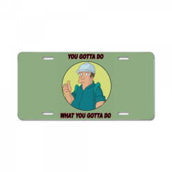 You Gotta Do What You Gotta Do License Plate | Artistshot