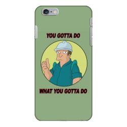 You Gotta Do What You Gotta Do iPhone 6 Plus/6s Plus Case | Artistshot