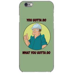 You Gotta Do What You Gotta Do iPhone 6/6s Case | Artistshot