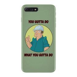 You Gotta Do What You Gotta Do iPhone 7 Plus Case | Artistshot