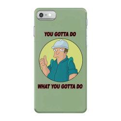 You Gotta Do What You Gotta Do iPhone 7 Case | Artistshot