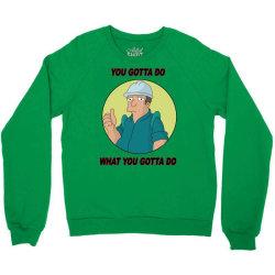 You Gotta Do What You Gotta Do Crewneck Sweatshirt | Artistshot