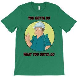 You Gotta Do What You Gotta Do T-Shirt | Artistshot
