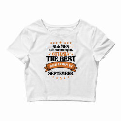 All Men Are Creatd Equal But Only The Best Are Born In September Crop Top   Artistshot