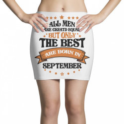All Men Are Creatd Equal But Only The Best Are Born In September Mini Skirts   Artistshot