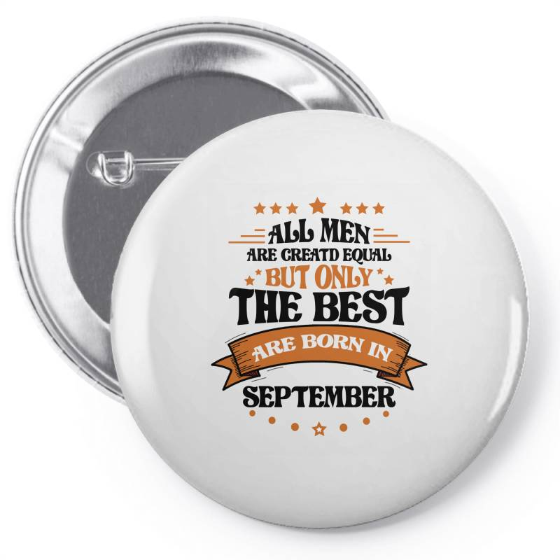 All Men Are Creatd Equal But Only The Best Are Born In September Pin-back Button | Artistshot