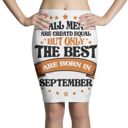 All Men Are Creatd Equal But Only The Best Are Born In September Pencil Skirts   Artistshot