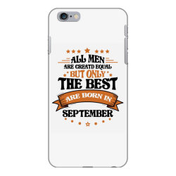 All Men Are Creatd Equal But Only The Best Are Born In September iPhone 6 Plus/6s Plus Case | Artistshot