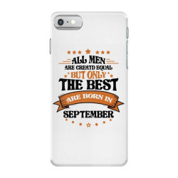 All Men Are Creatd Equal But Only The Best Are Born In September iPhone 7 Case | Artistshot