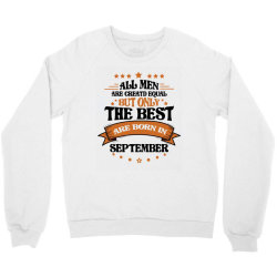 All Men Are Creatd Equal But Only The Best Are Born In September Crewneck Sweatshirt | Artistshot