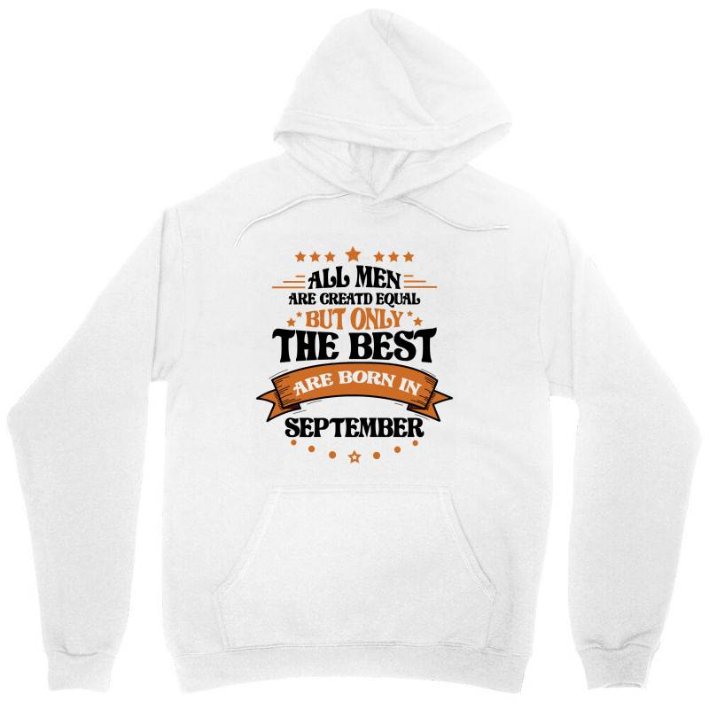 All Men Are Creatd Equal But Only The Best Are Born In September Unisex Hoodie | Artistshot