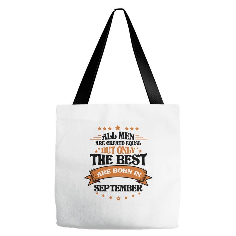 All Men Are Creatd Equal But Only The Best Are Born In September Tote Bags | Artistshot
