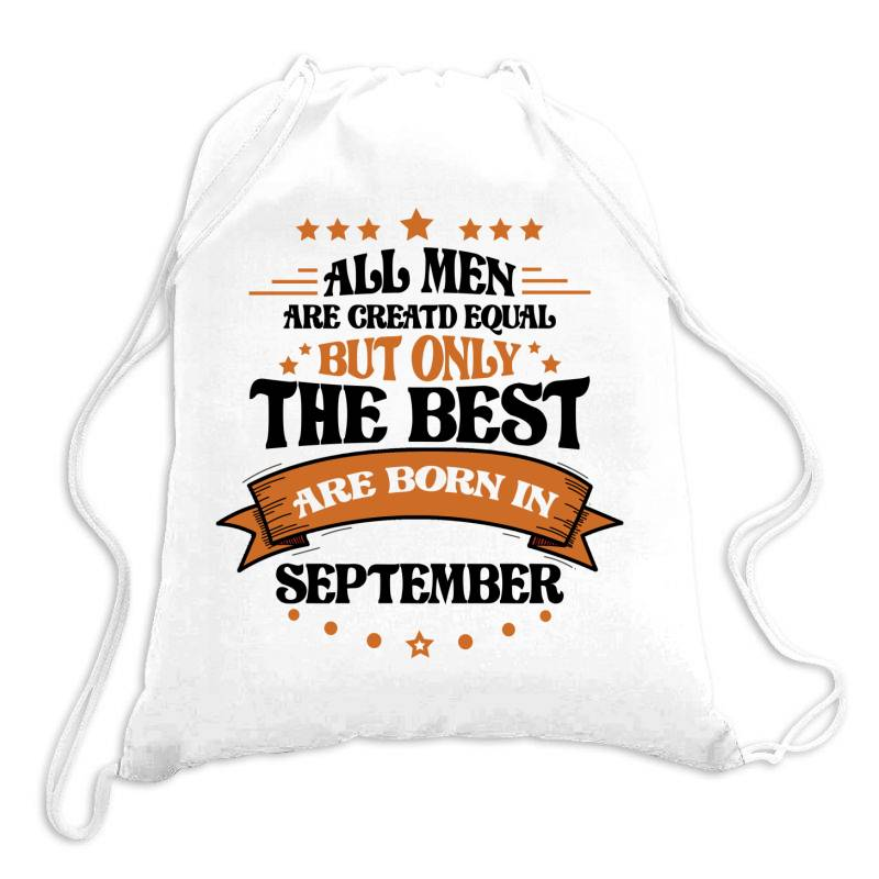 All Men Are Creatd Equal But Only The Best Are Born In September Drawstring Bags   Artistshot