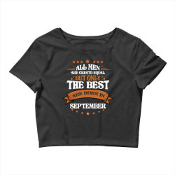 All Men Are Creatd Equal But Only The Best Are Born In September Crop Top | Artistshot