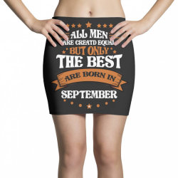 All Men Are Creatd Equal But Only The Best Are Born In September Mini Skirts | Artistshot