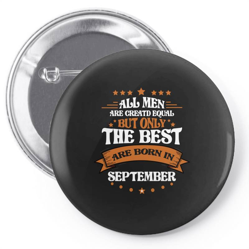 All Men Are Creatd Equal But Only The Best Are Born In September Pin-back Button   Artistshot