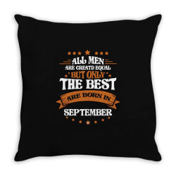 All Men Are Creatd Equal But Only The Best Are Born In September Throw Pillow | Artistshot