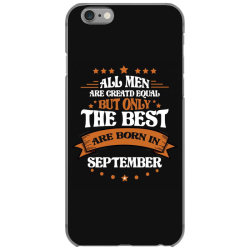 All Men Are Creatd Equal But Only The Best Are Born In September iPhone 6/6s Case | Artistshot