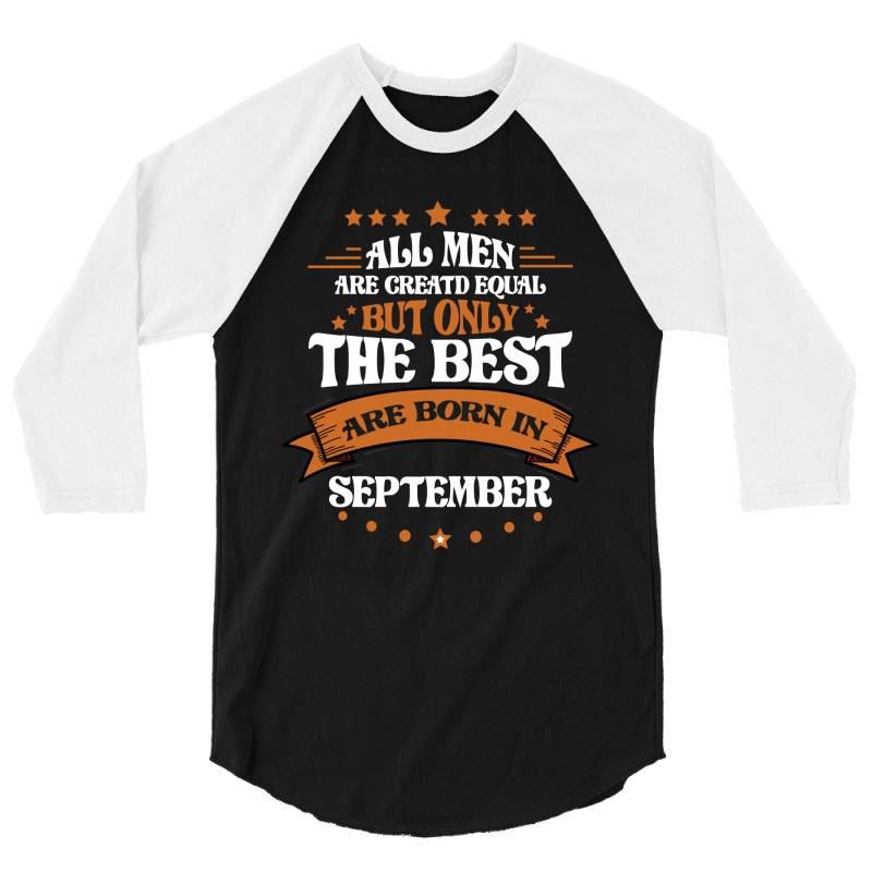All Men Are Creatd Equal But Only The Best Are Born In September 3/4 Sleeve Shirt | Artistshot