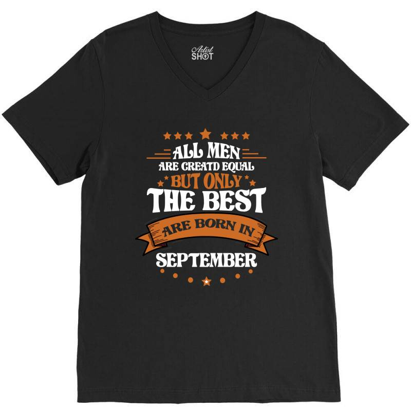All Men Are Creatd Equal But Only The Best Are Born In September V-neck Tee   Artistshot