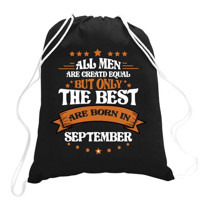 All Men Are Creatd Equal But Only The Best Are Born In September Drawstring Bags | Artistshot