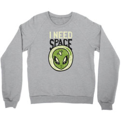 Need space alien, aliens quote Crewneck Sweatshirt | Artistshot