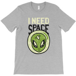 Need space alien, aliens quote T-Shirt | Artistshot