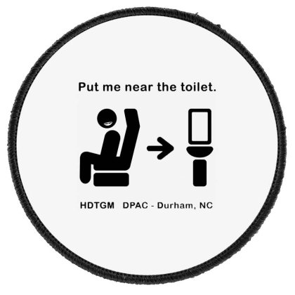 Put Me Near The Toilet Round Patch Designed By Pinkanzee