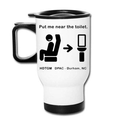 Put Me Near The Toilet Travel Mug Designed By Pinkanzee