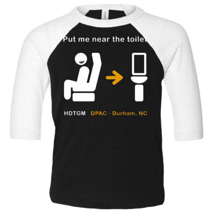 Put Me Near The Toilet Toddler 3/4 Sleeve Tee Designed By Pinkanzee